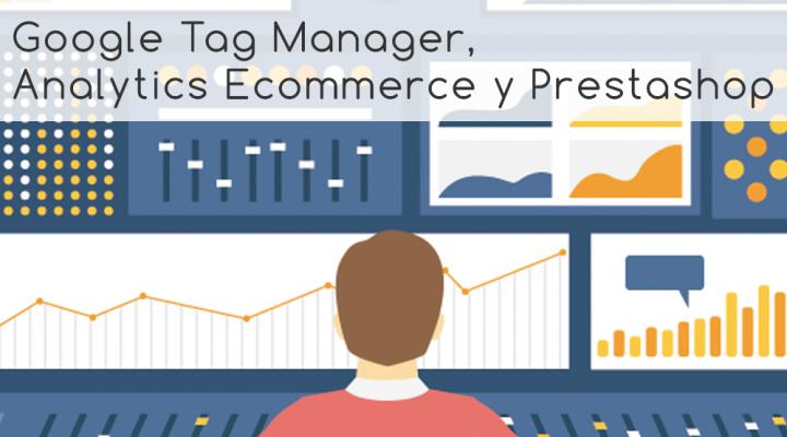 Cómo integrar Google Tag Manager, Analytics y Prestashop